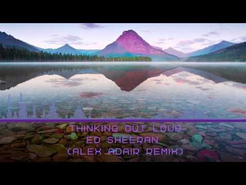 Ed Sheeran - Thinking Out Loud(Alex Adair Remix)