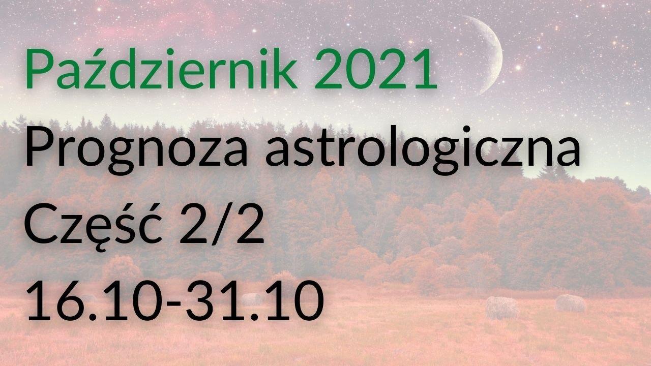 Październik 2021. Prognoza astrologiczna. Część 2/2 - 16.10.21-31.10.21