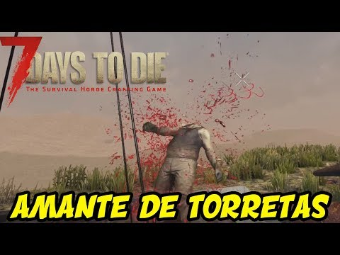 "7 DAYS TO DIE - ALPHA 16 #61 ""AMANTE DE TORRETAS...MMMMAAAHH!"" | GAMEPLAY ESPAÑOL"