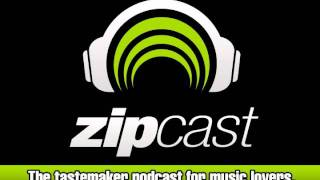 zipCAST - The Tastemaker Podcast - Episode 3