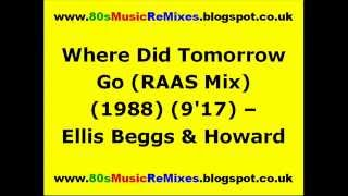 Where Did Tomorrow Go (RAAS Mix) - Ellis Beggs & Howard
