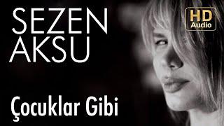 Sezen Aksu - Çocuklar Gibi (Audio)