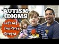 Autism and Idioms! How To Teach Idioms to Someone Who Takes Everything Literally!