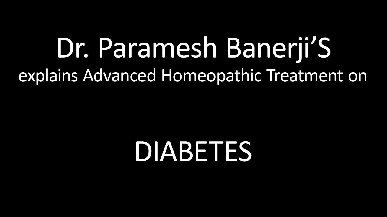 Diabetes Treatment using Advanced Homeopathy: Dr  Paramesh Banerji explains  directly