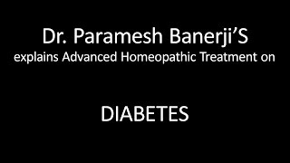 Diabetes Treatment using Advanced Homeopathy: Dr. Paramesh Banerji explains directly