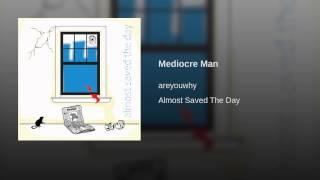Mediocre Man
