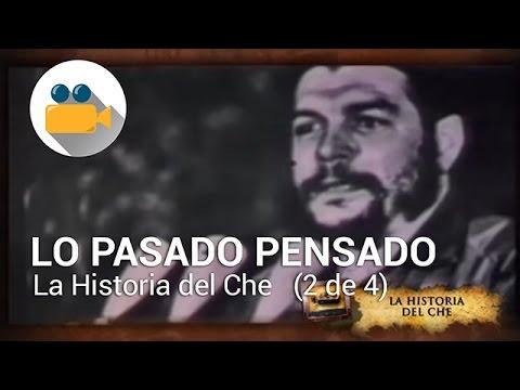 Lo Pasado Pensado - La Historia del Che - 2008 (2 de 4)