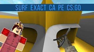 Roblox Romania: SURF EXACT CA PE CS:GO!