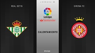 Calentamiento Real Betis vs Girona FC