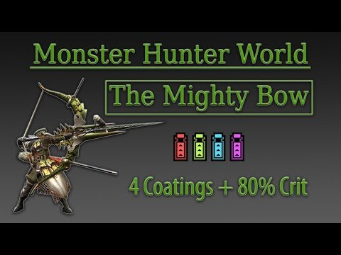 MHW: The Mighty Bow Build! 4 Coatings & 80% Crit. Every Attack Viable!