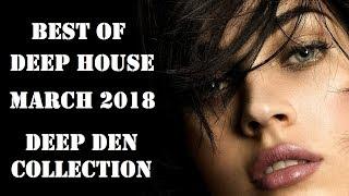Best Of Deep House - March 2018 - Deep Den Collection [Video Edit]
