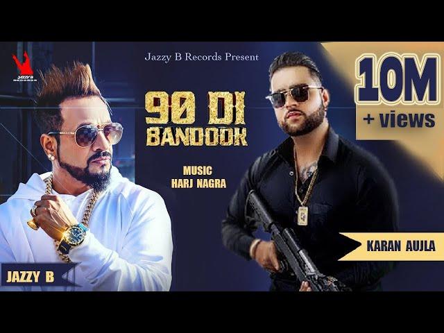 90 Di Bandook | Jazzy B | Karan Aujla | Harj Nagra | Latest Punjabi Songs