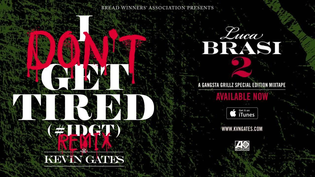 Download Kevin Gates - I Don't Get Tired (#IDGT) Remix