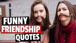 Funny Friendship Quotes That Will Get You Laughing - Quotes About Friendship
