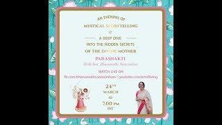 Parashakti - An Evening of Mystical Storytelling with Bhanu Didi   Art of Living