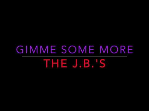 The J.B.'s - Gimme Some More