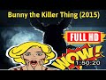 [ [LIVE VLOG!] ] No.579 @Bunny the Killer Thing (2015) #The6741jaasz
