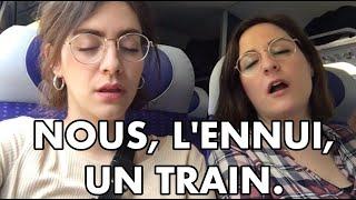 NOUS, L'ENNUI, UN TRAIN.