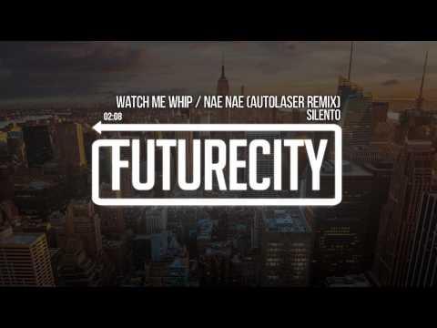 Silento - Watch Me (Whip / Nae Nae) (Autolaser Remix)