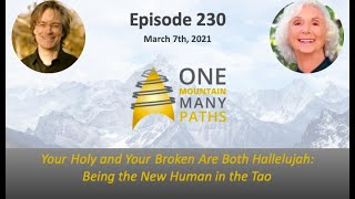 Ep. 230 March 7, 2021 Your Holy and Your Broken Are Both Hallelujah: Being the New Human in the Tao