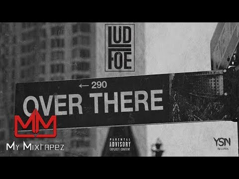 Lud Foe - Over There [My Mixtapez Exclusive]