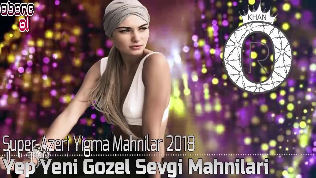 Super Azeri Yigma Mahnilar 2018 Yep Yeni Gozel Sevgi Mahnilari Orkhan Muzik 39 Youtube