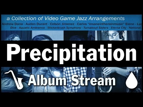 Precipitation: A Collection of VGM Jazz Arrangements - ALBUM STREAM