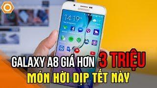 Samsung Galaxy A8 giá hơn 3 triệu - Món hời dịp Tết này