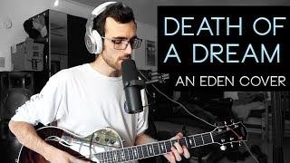 """Death Of A Dream"" - EDEN Cover"