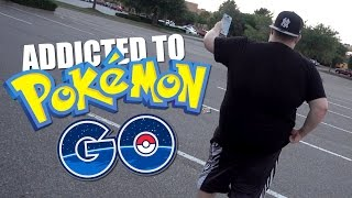 ADDICTED TO POKEMON GO!!