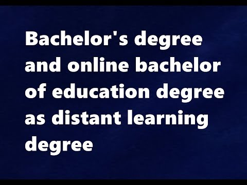 Bachelor's degree and online bachelor of education degree as distant learning degree
