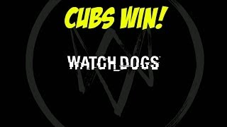 CUBS WIN! - WATCHDOGS GAMEPLAY: Episode 1