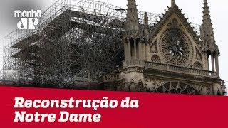 Reconstrução da Notre Dame começa nessa segunda-feira