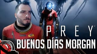 BUENOS DIAS MORGAN | Prey 2017 PC impresiones en stream