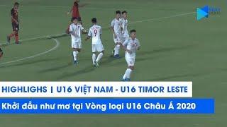 Highlights   U16 Việt Nam - U16 Timor Leste   Khởi đầu như mơ tại Vòng loại U16 Châu Á 2020