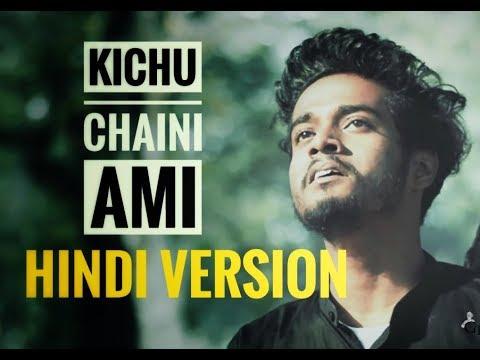 Kichchu Chaini Ami HINDI | Kuch Nehi Chaha Maine | New Hindi song