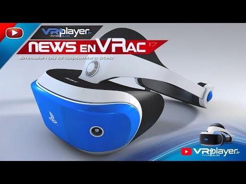 PlayStation VR PSVR : Réalité virtuelle : News en VRac émission 17 - 13 Septembre 2018. VR4player