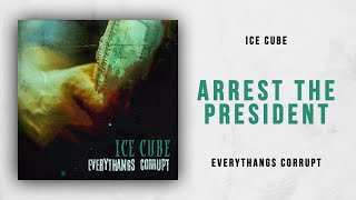 Ice Cube - Arrest The President (Everythangs Corrupt)