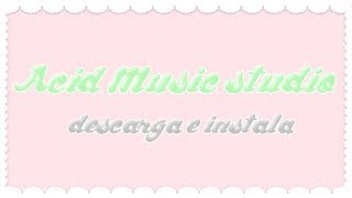 Descarga e instala - Acid Music Studio 9 - full español
