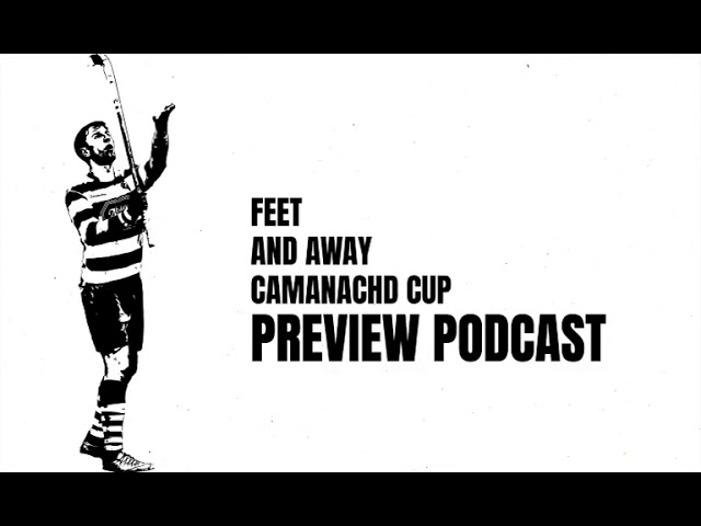 The 2019 Feet and Away Camanachd Cup Preview Podcast