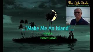 "...""Make Me An Island""..."