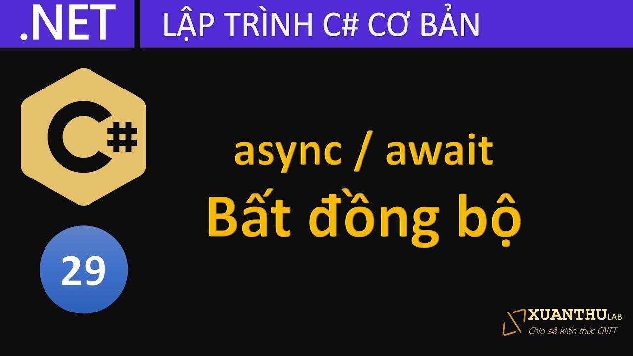 CS29 - Lập trình bất đồng bộ Asynchronous,  tạo phương thức asynchronous với async/await và task C#