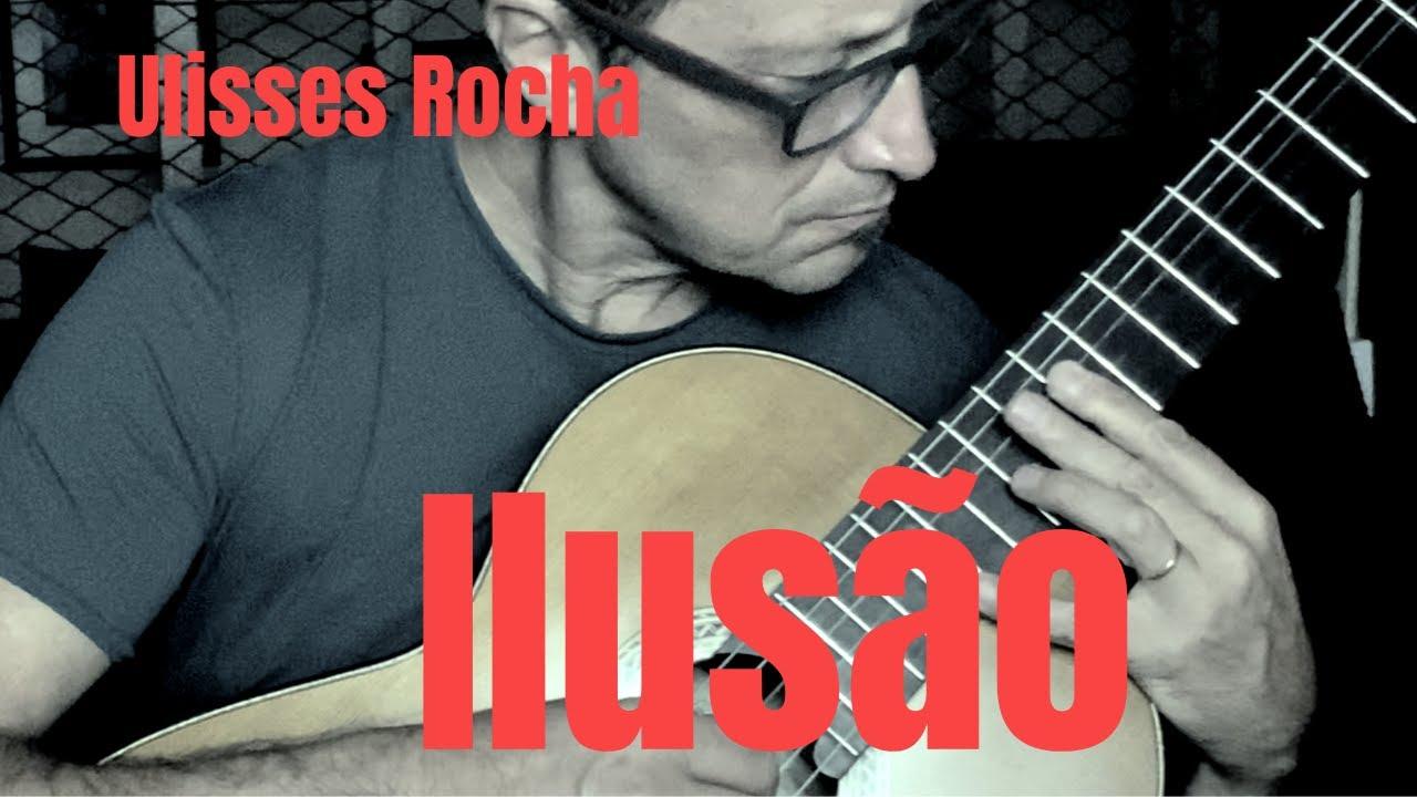 Ulisses Rocha - Ilusão