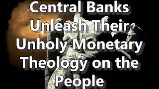 Central Banks Unleash Their Unholy Monetary Theology On The People