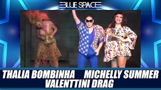 Blue Space Oficial - Thalia Bombinha  Michelly Summer e Valenttini Drag  - 19.01.19