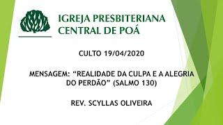 Culto 19.04.20   Mensagem: Realidade da Culpa e a Alegria do Perdão (Sl 130) - Rev. Scyllas Oliveira