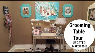Grooming Table Tour Update March 2016