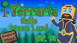 Terraria 1.3 Expert Mode Blind - Ep. 31 - Hello Moon Lord