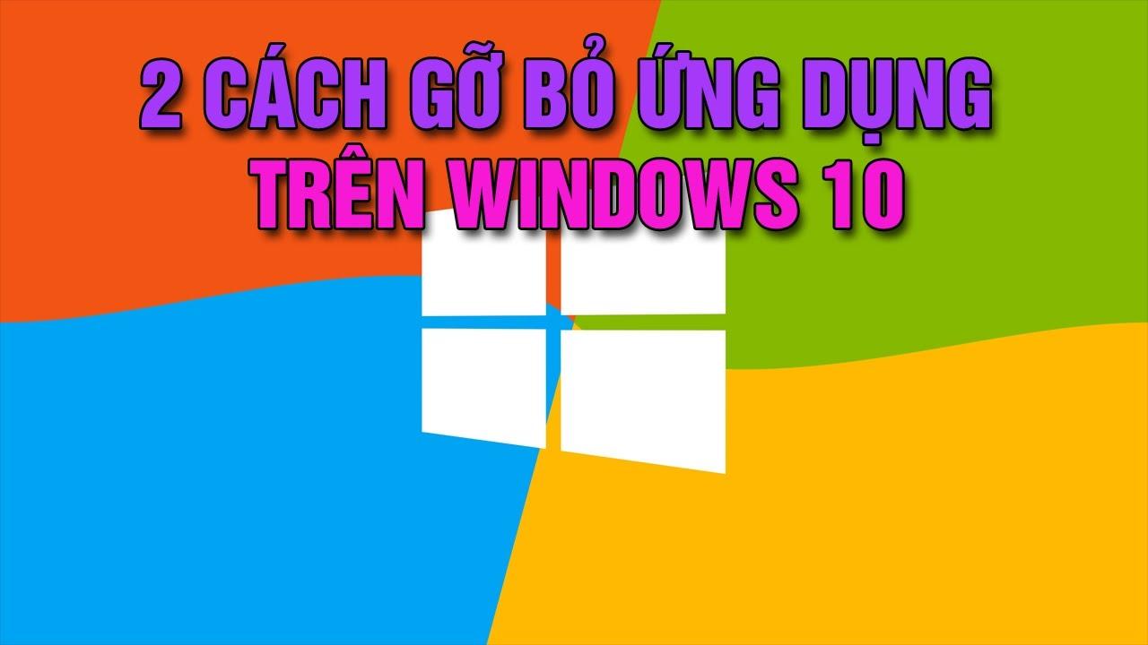 Windows 10 | Hướng dẫn cách gỡ bỏ phần mềm ứng dụng