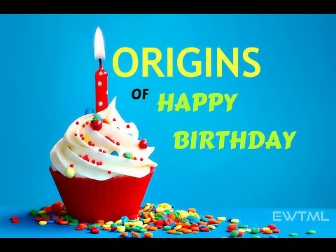 THE ORIGINS OF HAPPY BIRTHDAY SONG